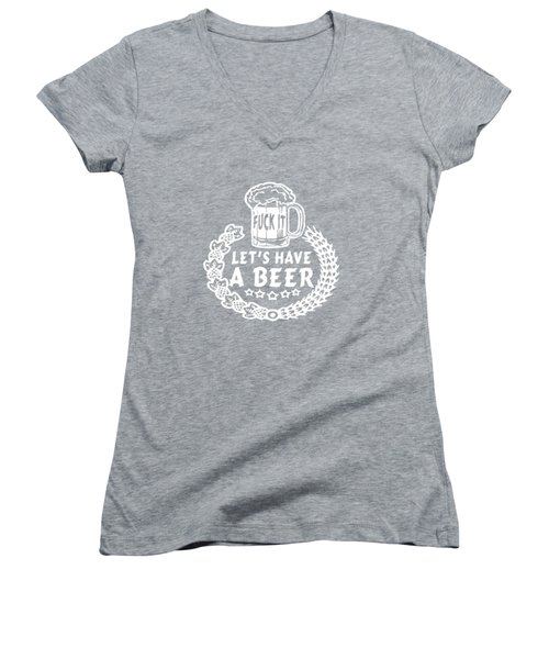 Fuck It Let's Have A Beer Women's V-Neck T-Shirt (Junior Cut) by Sophia