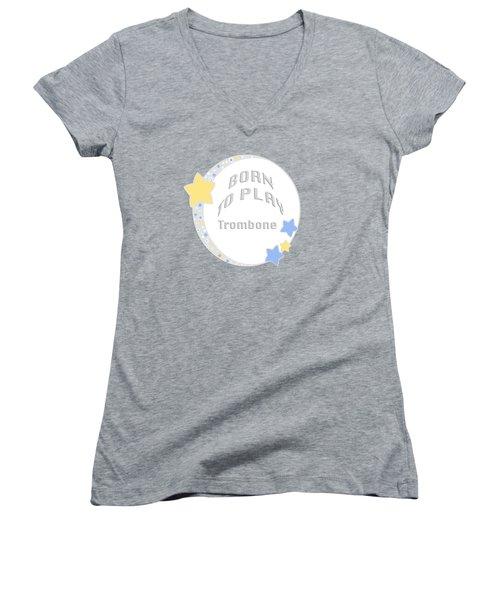 Trombone Born To Play Trombone 5675.02 Women's V-Neck T-Shirt (Junior Cut) by M K  Miller