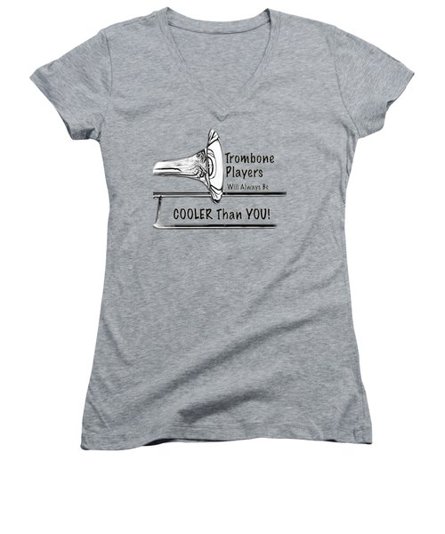 Trombone Players Are Cooler Than You Women's V-Neck T-Shirt (Junior Cut) by M K  Miller