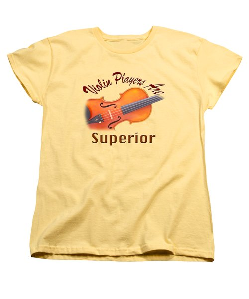 Violin Players Are Superior Women's T-Shirt (Standard Cut) by M K  Miller