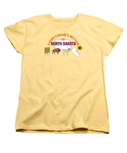 Everything's Better In North Dakota Women's T-Shirt (Standard Cut) by Pharris Art