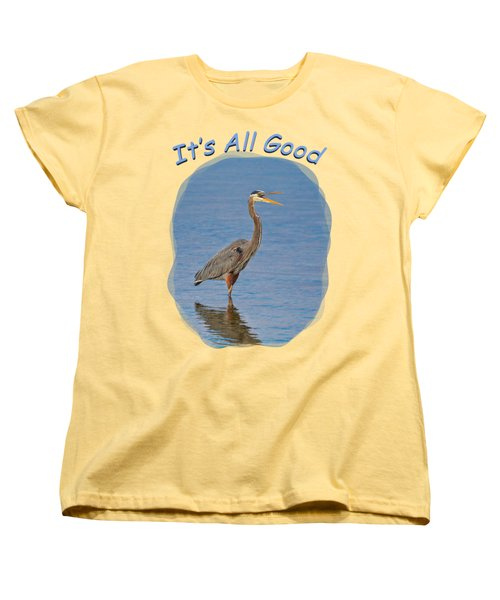 It's All Good 2 Women's T-Shirt (Standard Cut) by John M Bailey