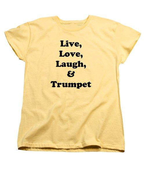 Live Love Laugh And Trumpet 5605.02 Women's T-Shirt (Standard Cut) by M K  Miller