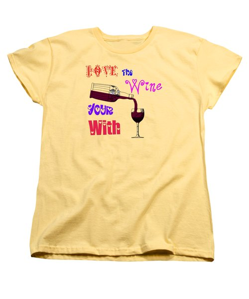 Love The Wine Your With Women's T-Shirt (Standard Cut) by Bill Cannon