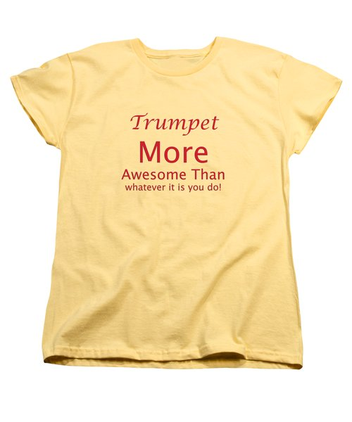 Trumpets More Awesome Than You 5556.02 Women's T-Shirt (Standard Cut) by M K  Miller