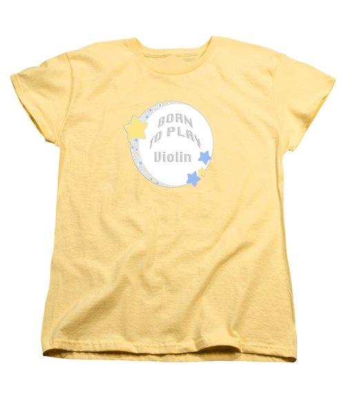 Violin Born To Play Violin 5681.02 Women's T-Shirt (Standard Cut) by M K  Miller