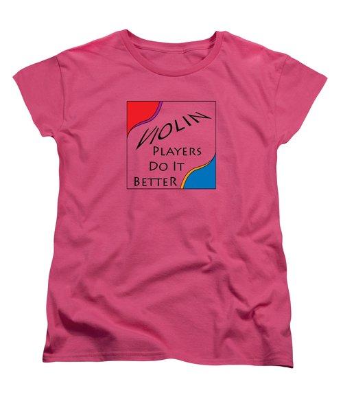 Violin Players Do It Better 5656.02 Women's T-Shirt (Standard Cut) by M K  Miller