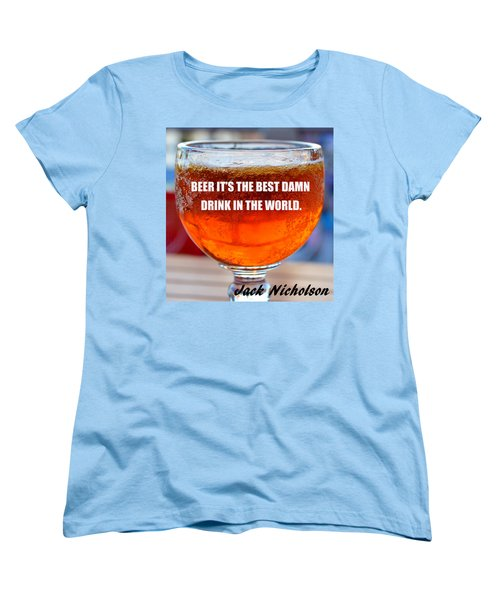 Beer Quote By Jack Nicholson Women's T-Shirt (Standard Cut) by David Lee Thompson