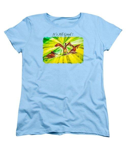 It's All Good 2 Women's T-Shirt (Standard Cut) by John M Bailey
