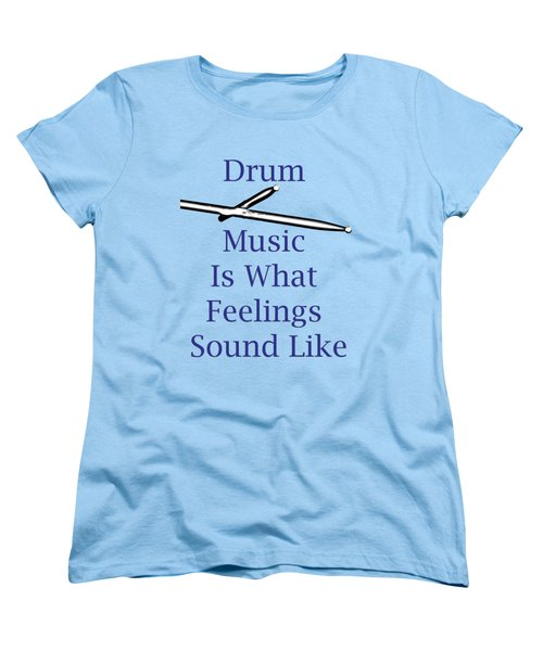Drum Is What Feelings Sound Like 5578.02 Women's T-Shirt (Standard Cut) by M K  Miller