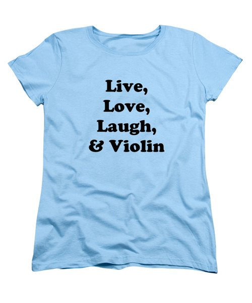 Live Love Laugh And Violin 5613.02 Women's T-Shirt (Standard Cut) by M K  Miller