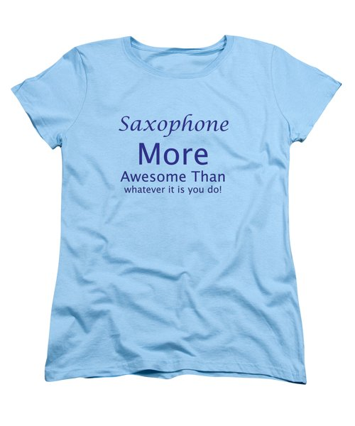 Saxophone More Awesome Than You 5553.02 Women's T-Shirt (Standard Cut) by M K  Miller