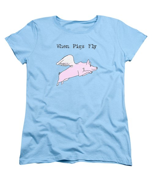 When Pigs Fly Women's T-Shirt (Standard Cut) by Priscilla Wolfe