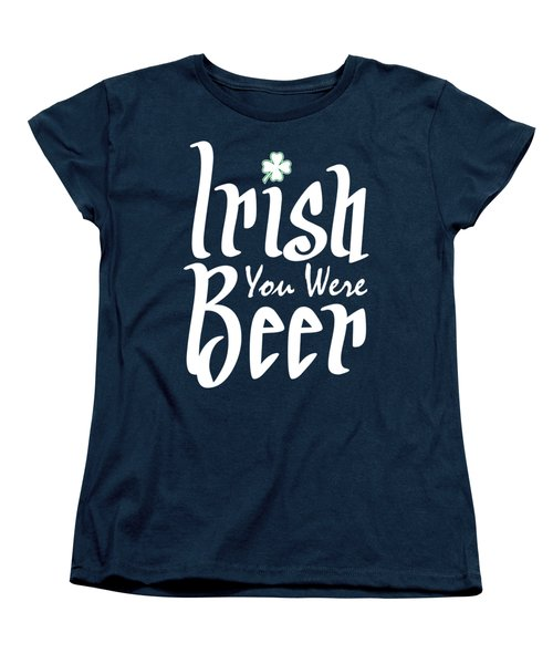 Irish You Were Beer Women's T-Shirt (Standard Cut) by Ozdilh Design