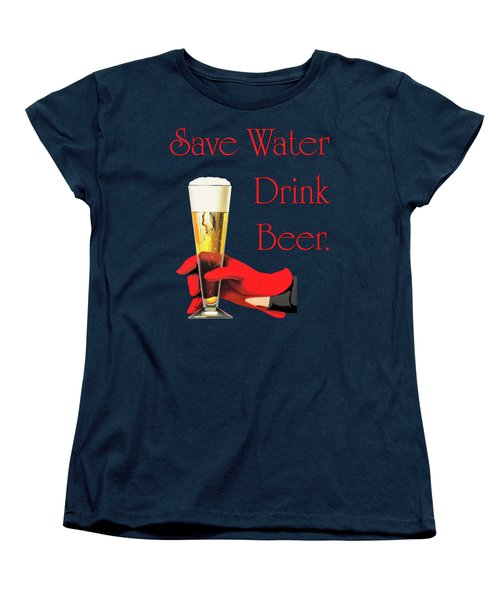 Be A Conservationist Save Water Drink Beer Women's T-Shirt (Standard Cut) by Tina Lavoie