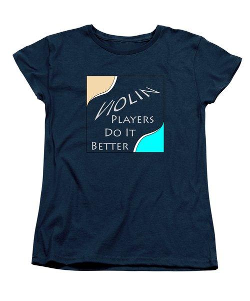 Violin Players Do It Better 5657.02 Women's T-Shirt (Standard Cut) by M K  Miller
