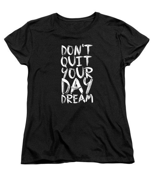 Don't Quite Your Day Dream Inspirational Quotes Poster Women's T-Shirt (Standard Cut) by Lab No 4