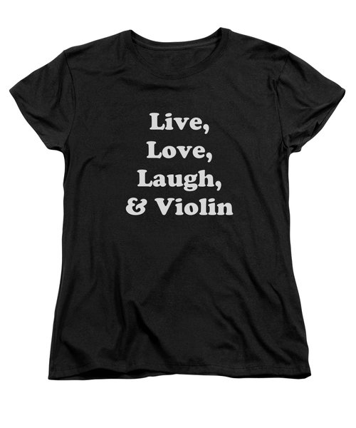 Live Love Laugh And Violin 5612.02 Women's T-Shirt (Standard Cut) by M K  Miller