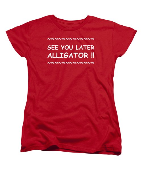 See You Later Alligator Women's T-Shirt (Standard Cut) by Michelle Saraswati