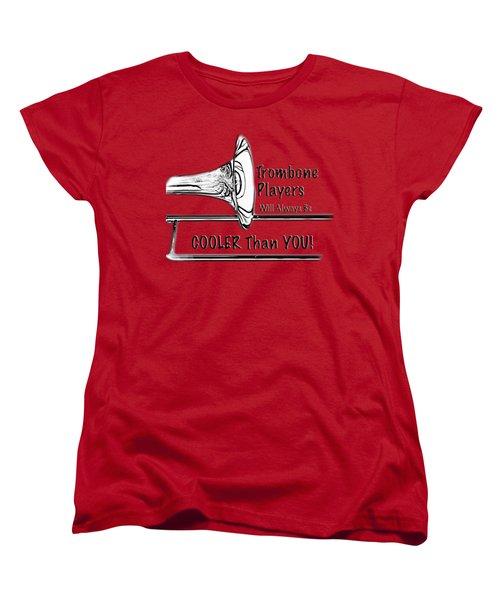 Trombone Players Are Cooler Than You Women's T-Shirt (Standard Cut) by M K  Miller