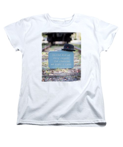 In The End We Only Regret The Chances We Didn't Take Women's T-Shirt (Standard Cut) by Edward Fielding