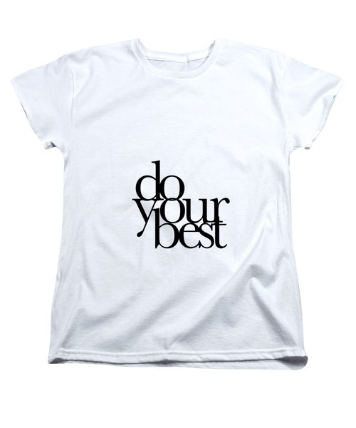 Do Your Best Women's T-Shirt (Standard Cut) by Cortney Herron