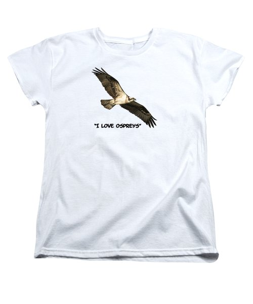 I Love Ospreys 2016-1 Women's T-Shirt (Standard Cut) by Thomas Young