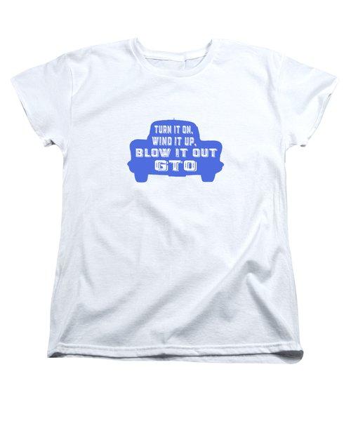 Turn It On Wind It Up Blow It Out Gto Women's T-Shirt (Standard Cut) by Edward Fielding