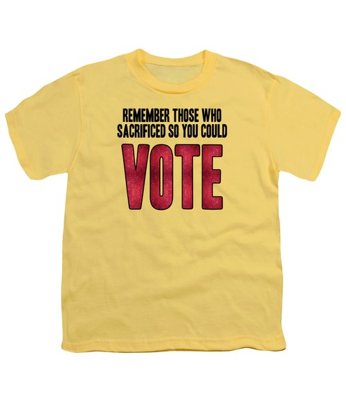 Remember Those Who Sacrificed So You Could Vote Youth T-Shirt by Liesl Marelli