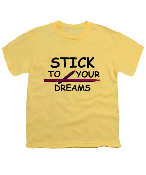 Stick To Your Dreams Youth T-Shirt by M K  Miller