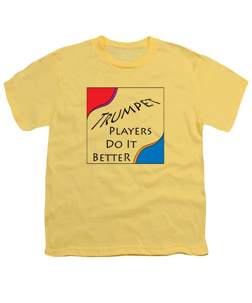 Trumpet Players Do It Better 5652.02 Youth T-Shirt by M K  Miller