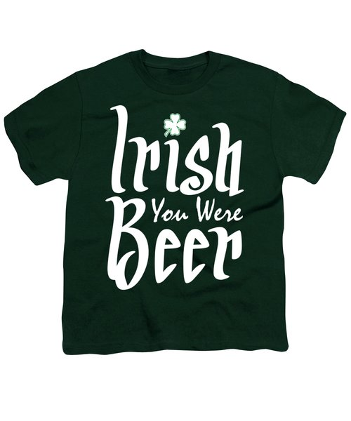Irish You Were Beer Youth T-Shirt by Ozdilh Design