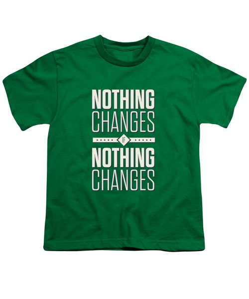 Nothing Changes If Nothing Changes Inspirational Quotes Poster Youth T-Shirt by Lab No 4