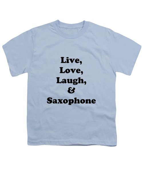 Live Love Laugh And Saxophone 5598.02 Youth T-Shirt by M K  Miller