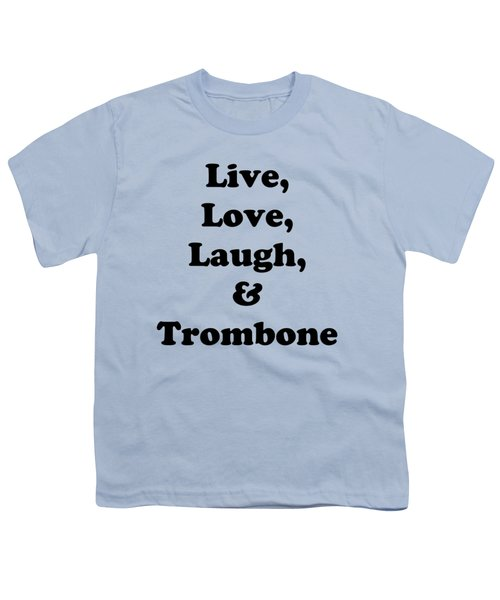 Live Love Laugh And Trombone 5606.02 Youth T-Shirt by M K  Miller