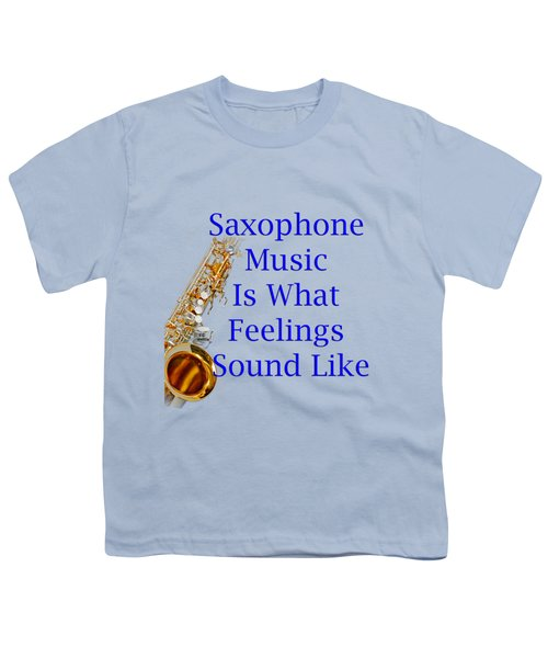 Saxophone Is What Feelings Sound Like 5580.02 Youth T-Shirt by M K  Miller