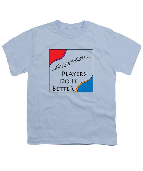Saxophone Players Do It Better 5642.02 Youth T-Shirt by M K  Miller