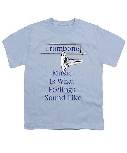Trombone Is What Feelings Sound Like 5584.02 Youth T-Shirt by M K  Miller