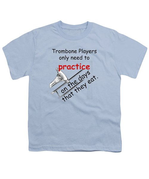 Trombones Practice When They Eat Youth T-Shirt by M K  Miller