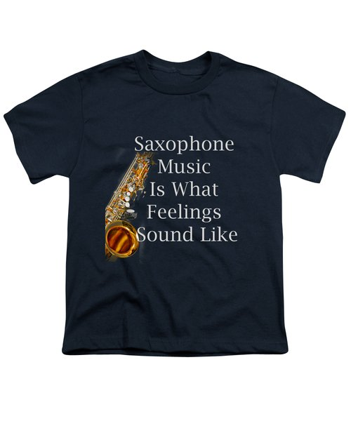 Saxophone Is What Feelings Sound Like 5581.02 Youth T-Shirt by M K  Miller