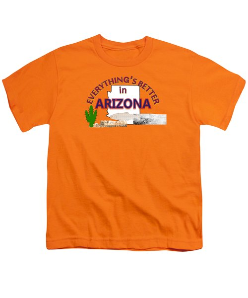 Everything's Better In Arizona Youth T-Shirt by Pharris Art