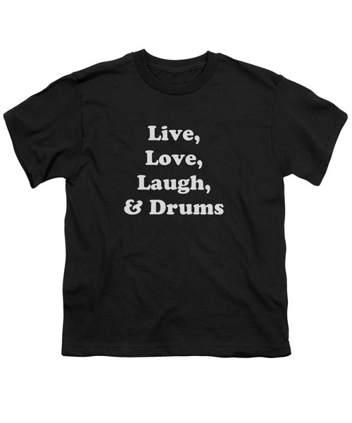 Live Love Laugh And Drums 5603.02 Youth T-Shirt by M K  Miller