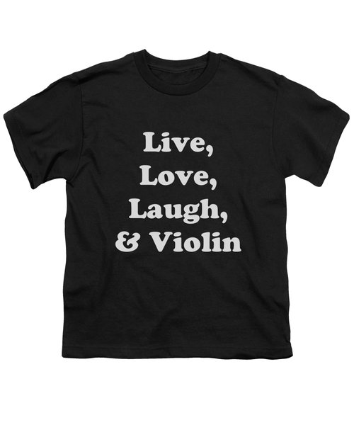 Live Love Laugh And Violin 5612.02 Youth T-Shirt by M K  Miller