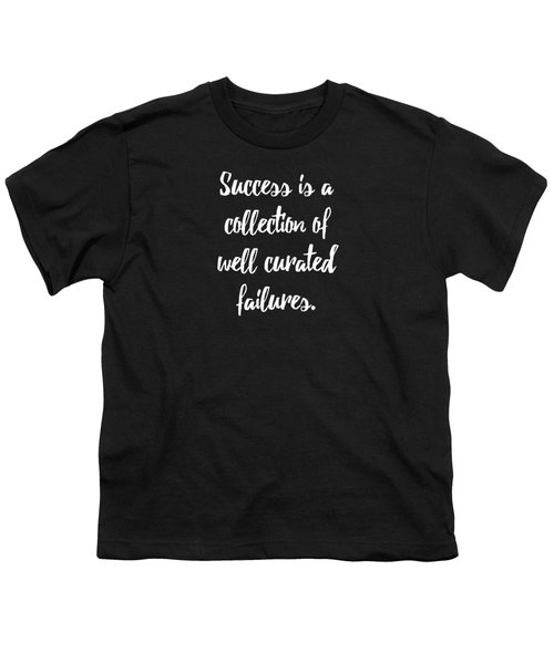 Success Is A Collection Of Well Curated Failures Youth T-Shirt by Liesl Marelli