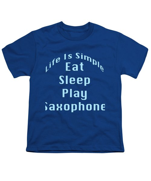 Saxophone Eat Sleep Play Saxophone 5515.02 Youth T-Shirt by M K  Miller