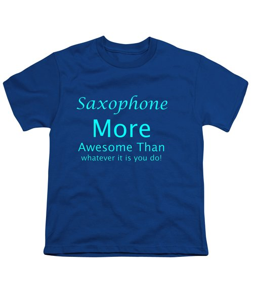 Saxophone More Awesome Than You 5554.02 Youth T-Shirt by M K  Miller