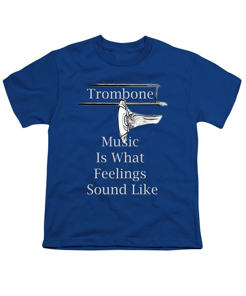 Trombone Is What Feelings Sound Like 5585.02 Youth T-Shirt by M K  Miller