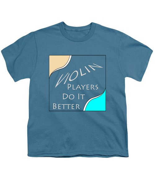 Violin Players Do It Better 5657.02 Youth T-Shirt by M K  Miller