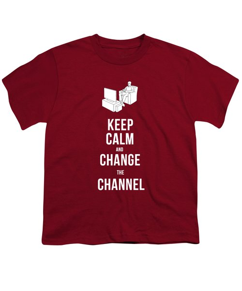 Keep Calm And Change The Channel Tee Youth T-Shirt by Edward Fielding