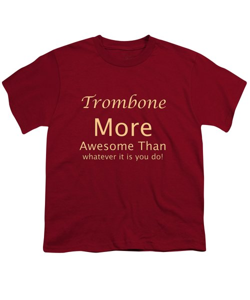 Trombones More Awesome Than You 5558.02 Youth T-Shirt by M K  Miller